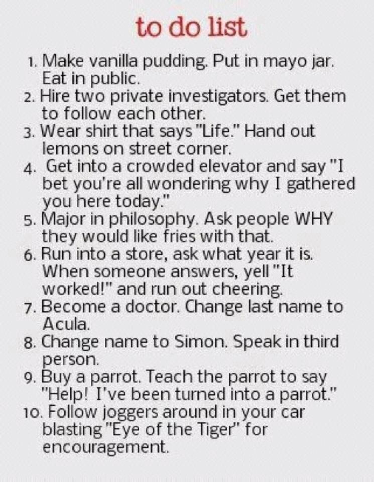 This is my kind of to do list! :) lol.