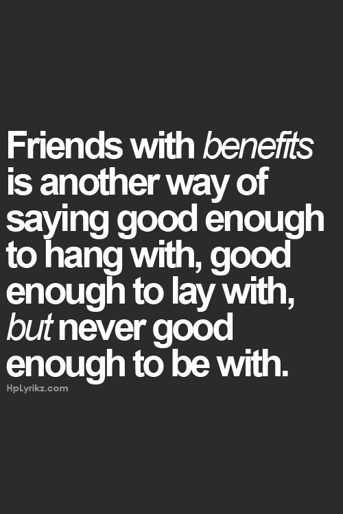 I Will Never Be Your Friend With Benefits Your Not Going To Treat Me