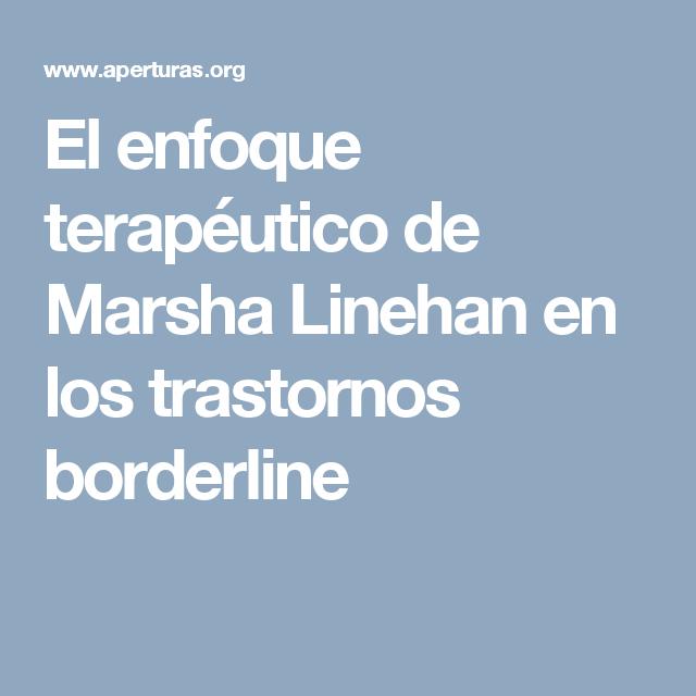 El enfoque terapéutico de Marsha Linehan en los trastornos borderline