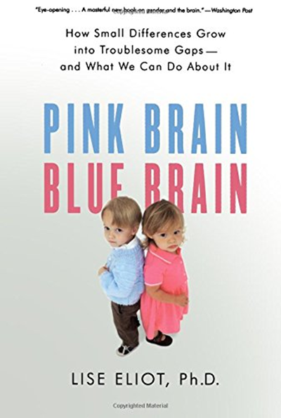 Pink Brain Blue Brain How Small Differences Grow Into Troublesome Gaps And What We Can Do About It By Lise Eliot Mariner Books Book Categories Books Happy Kids