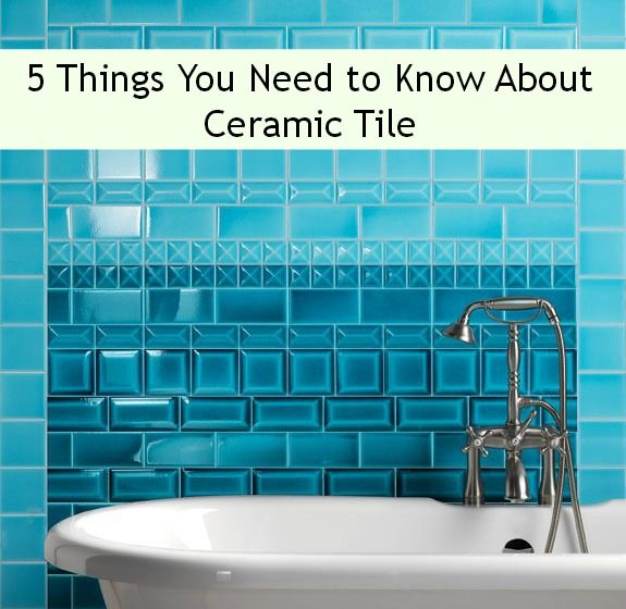 5 Things You Need to Know About Ceramic Tile