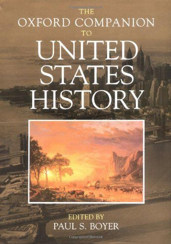 The Oxford Companion To United States History Oxford Companions By Paul S Boyer Http Www Amazon Com Dp 019 United States History History American History