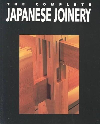 Complete Japanese Joinery A Handbook Of Japanese Tool Use And