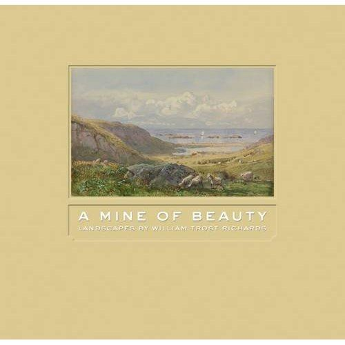 A Mine of Beauty: Landscapes by William Trost Richards by Linda S. Ferbe, David Brighan, and Anna Marley (October 2012)