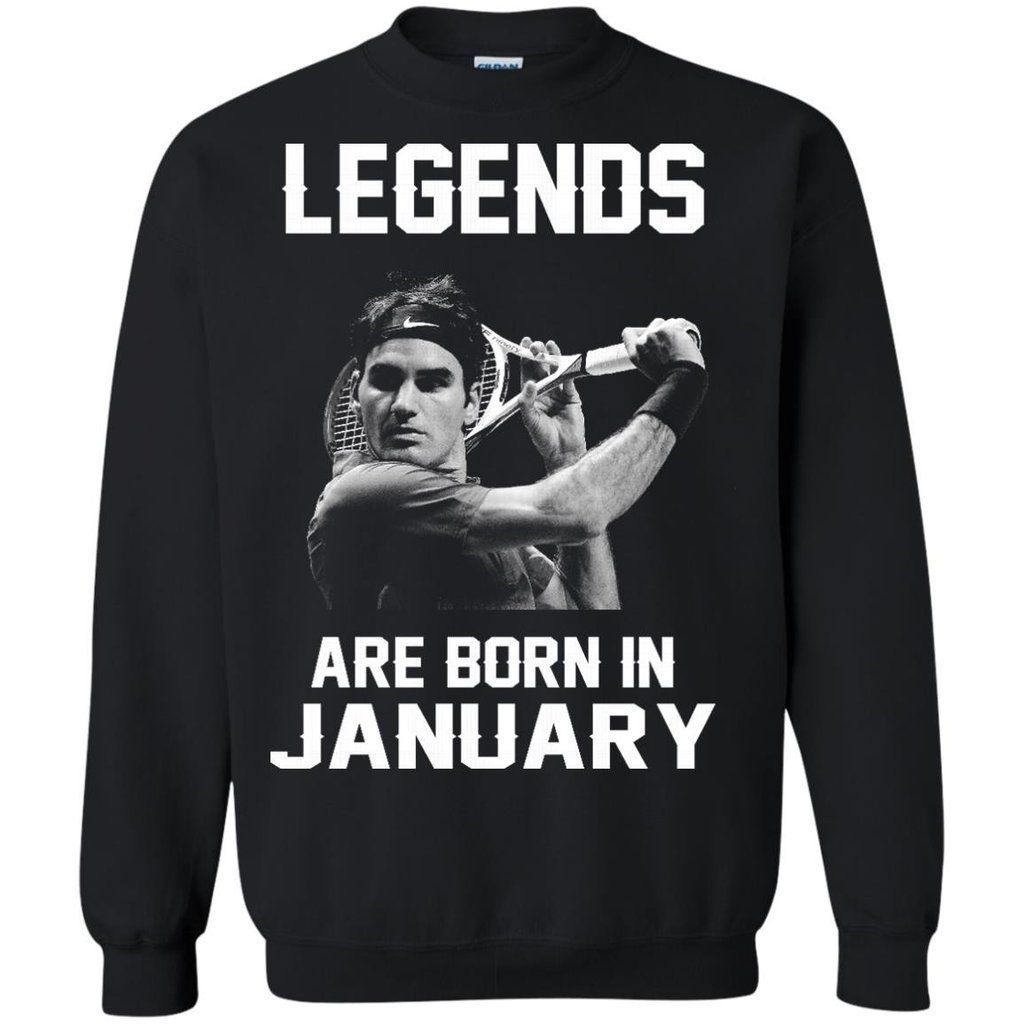59596eb7 Roger Federer Tshirts Legends Are Born In January Hoodies Sweatshirts Roger  Federer Tshirts Legends Are Born In January Hoodies Sweatshirts Perfect  Quality ...