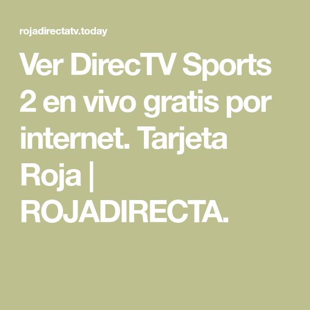 Ver Directv Sports 2 En Vivo Gratis Por Internet Tarjeta Roja Rojadirecta Tarjeta Roja Futbol En Vivo Gratis Tarjeta