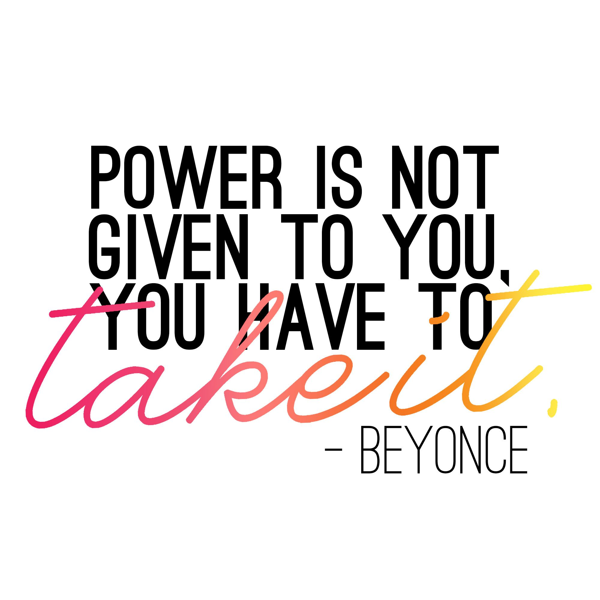 Power Is Not Given To You You Have To Take