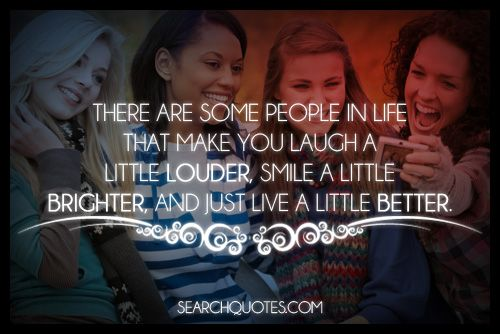 Friends Make Life Better Quotes: There Are Some People In Life That Make You Laugh A Little