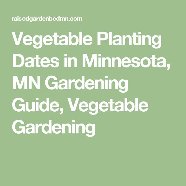 Vegetable Planting Dates In Minnesota, MN Gardening Guide, Vegetable  Gardening