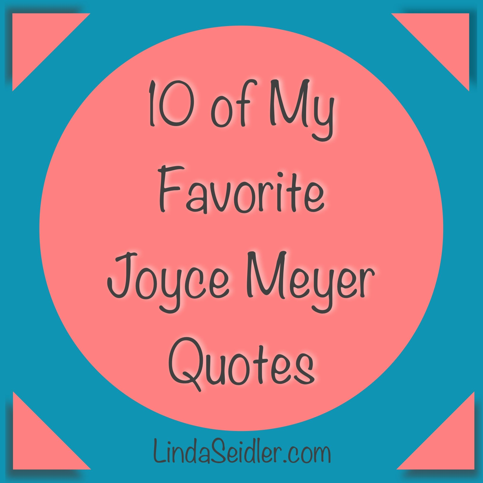 Favorite Positive Quotes Joyce Meyer Quotes Images  10 Of My Favorite Joyce Meyer Quotes