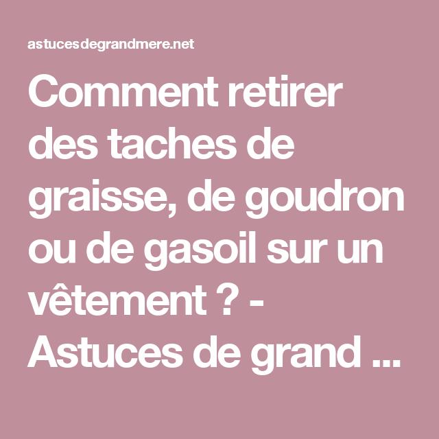 Comment Retirer Des Taches De Graisse De Goudron Ou De Gasoil Sur Un Vetement Astuces De Grand Mere Tache De Graisse Tache Graisse