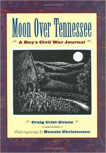 Moon Over Tennessee: A Boy's Civil War Journal: Craig Crist-Evans, Bonnie Christensen: 9780395912089: Amazon.com: Books