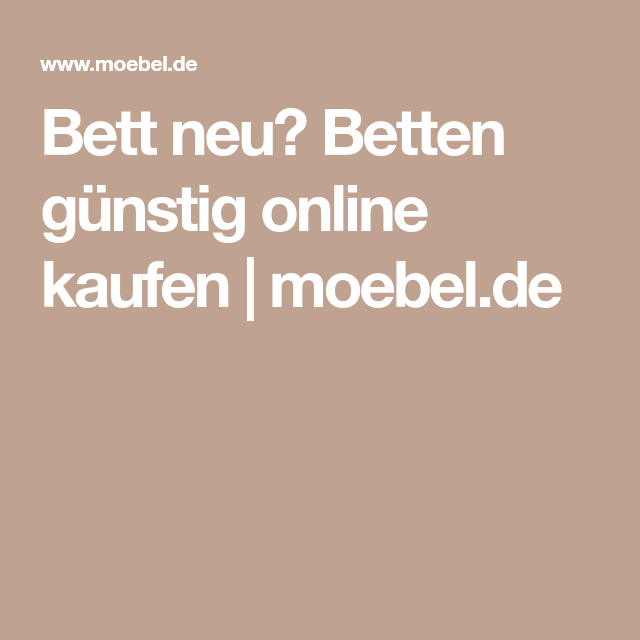Bett neu? Betten günstig online kaufen moebel.de