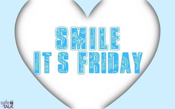 #safetotalk #smile it's Friday