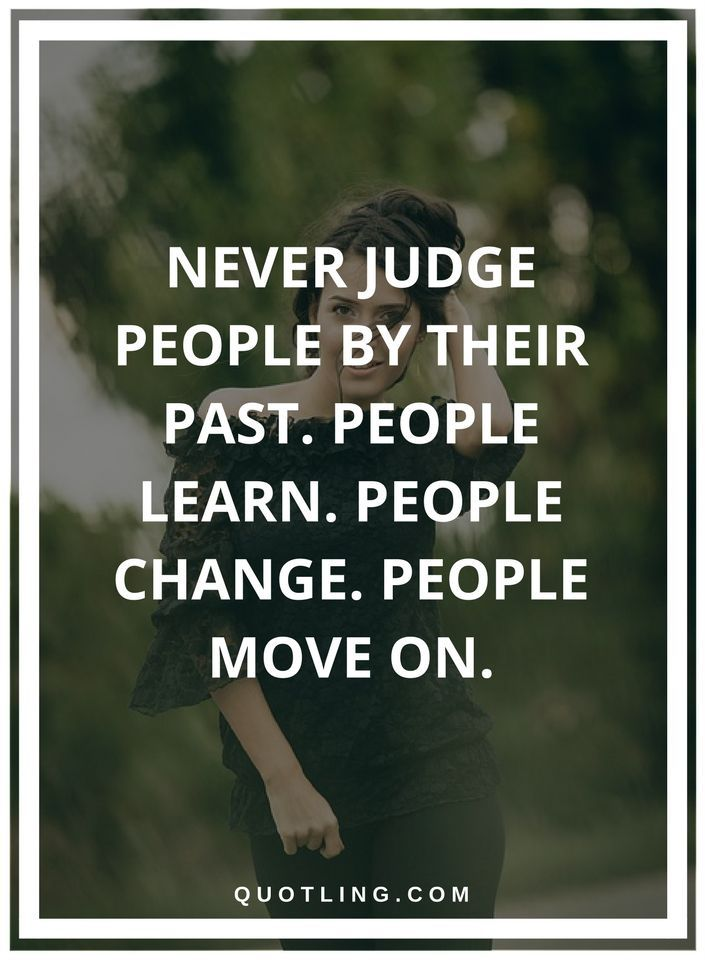 Judging Quotes Never Judge People By Their Past People Learn People Change People Move On Judge Quotes Judgement Quotes Inspirational Quotes