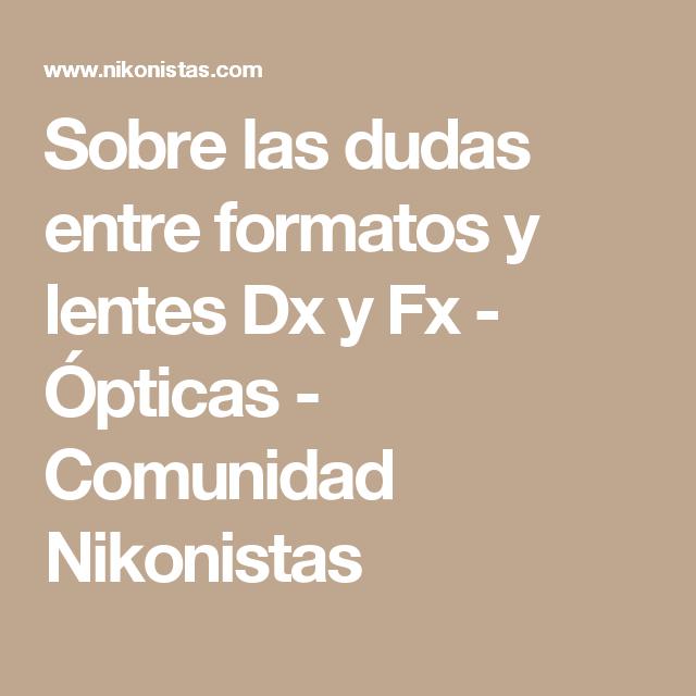 Sobre las dudas entre formatos y lentes Dx y Fx - Ópticas - Comunidad Nikonistas