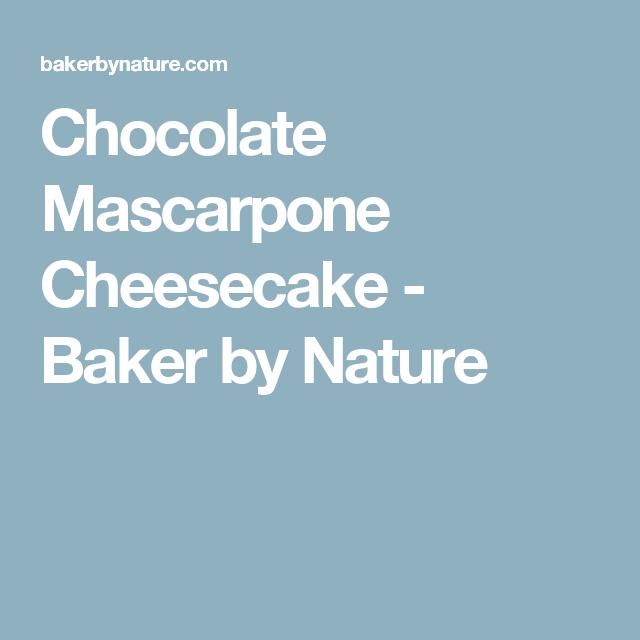 Chocolate Mascarpone Cheesecake - Baker by Nature