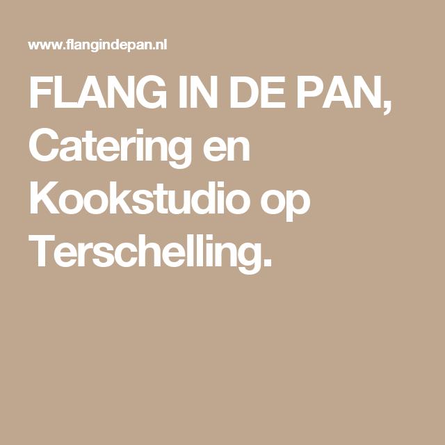 FLANG IN DE PAN, Catering en Kookstudio op Terschelling.