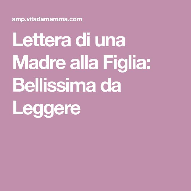 Buon Compleanno Mamma Lettere.Lettera Di Una Madre Alla Figlia Bellissima Da Leggere