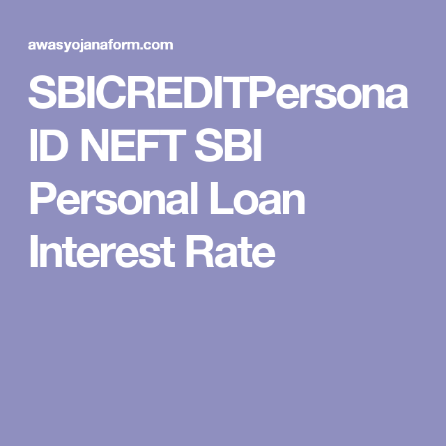 Sbicreditpersonald Neft Sbi Personal Loan Interest Rate Loan Interest Rates Personal Loans Interest Rates