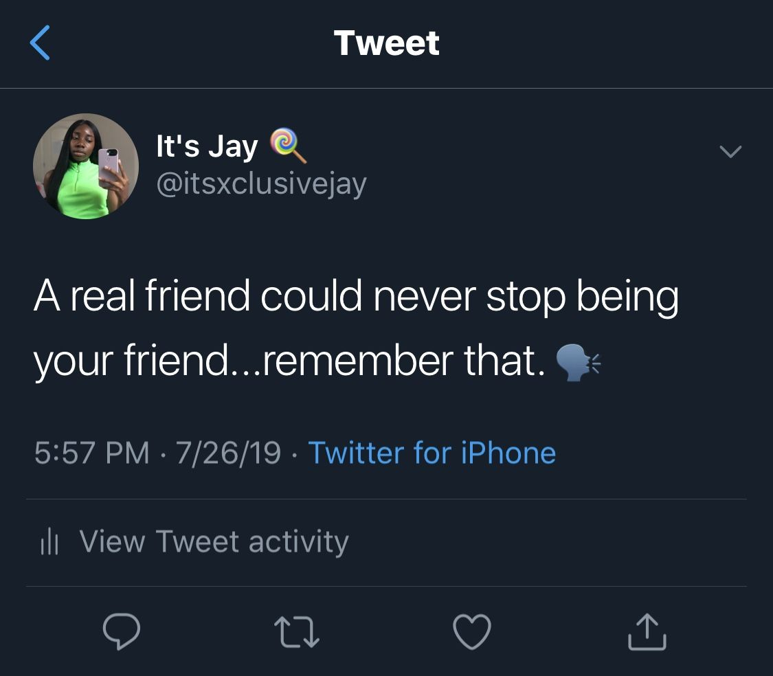 A Real Friend Could Never Stop Being Your Friend