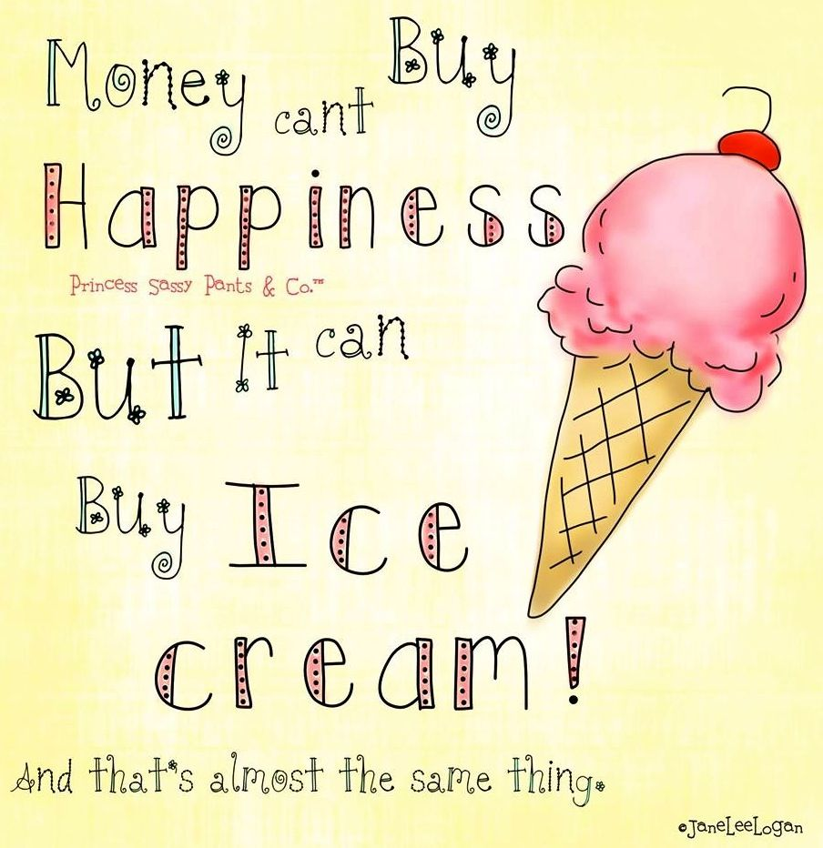 Happiness And Ice Cream Quote And Illustration Via Www Facebook Com Princesssassypantsco Ice Cream Quotes Ice Cream Clipart Ice Cream Poster