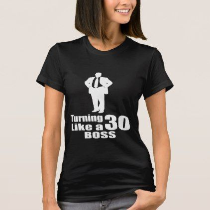 #Turning 30 Like A Boss T-Shirt - #giftidea #gift #present #idea #number #thirty #thirtieth #bday #birthday #30thbirthday #party #anniversary #30th