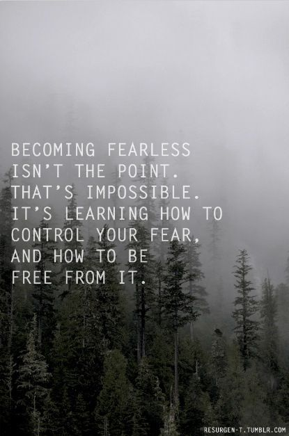 Only when you face your fear can you begin to see your way forward