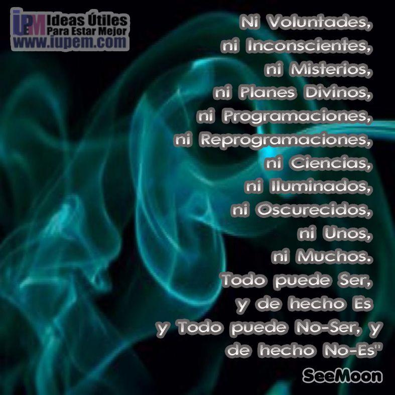 """""""Ni Voluntades,  ni Inconscientes,  ni Misterios,  ni Planes Divinos,  ni Programaciones..."""