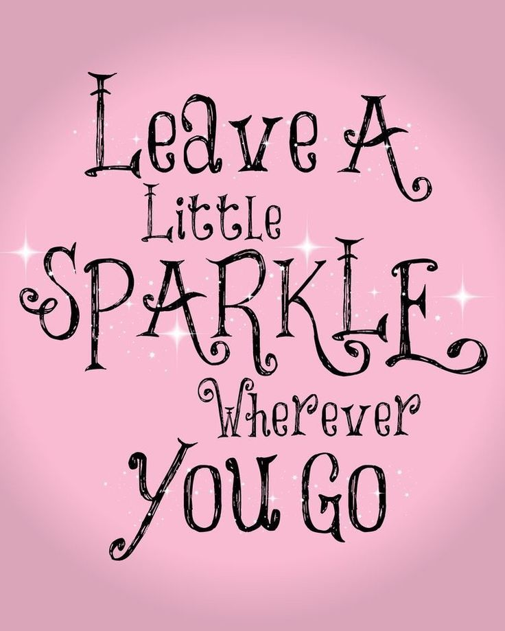 Leave A Little Sparkle Wherever You Go Inspirational Quote Love