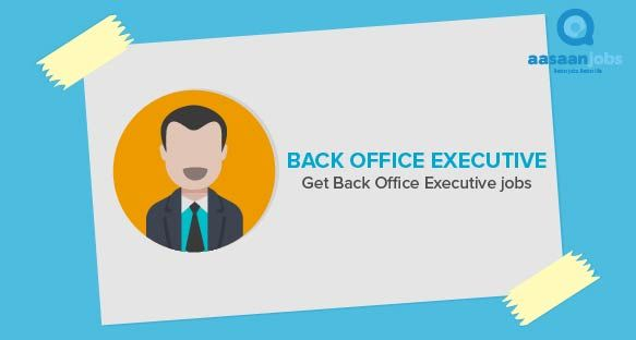 440 Back Office Executive Jobs March 2020 Back Office Executive