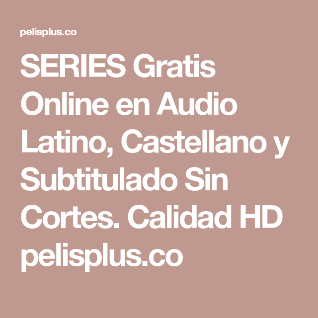 SERIES Gratis Online en Audio Latino, Castellano y Subtitulado Sin ...