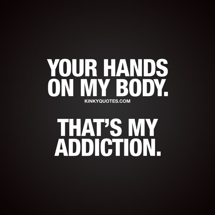 Your hands on my body. That's my addiction. ❤ The touch of your boyfriend, girlfriend, husband or wife.. Is it even possible to avoid becoming addicted to that feeling? The feeling of his or her hands on your body has got to be one of the best feelings