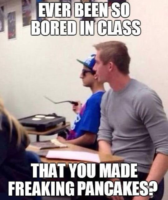 Funny School Bored Pancakes Really Funny Memes Funny School Pictures Laughing So Hard