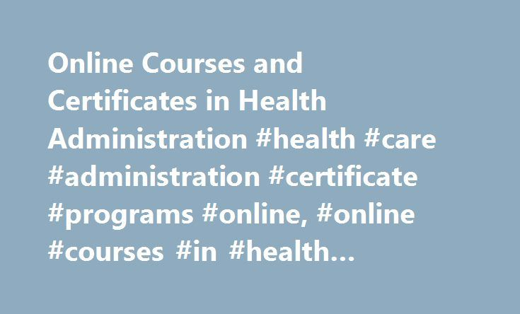 Online Courses And Certificates In Health Administration Health
