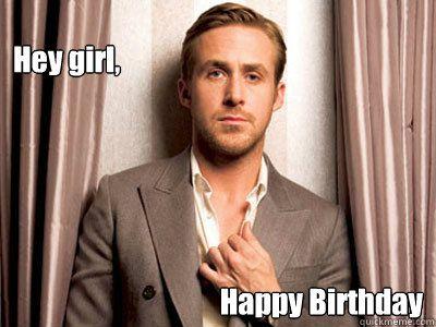 ryan gosling birthday hey girl happy birthday   Ryan Gosling Birthday | Quotes and  ryan gosling birthday