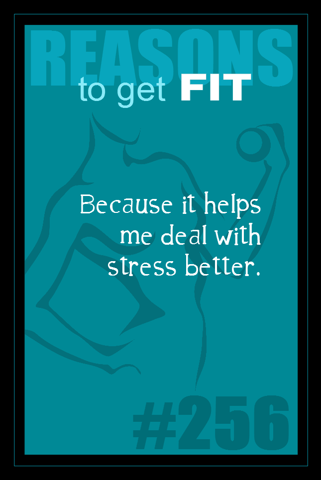 365 Reasons to Get Fit - #256 - #fitness #motivation #inspiration    Because it helps me deal with stress better.