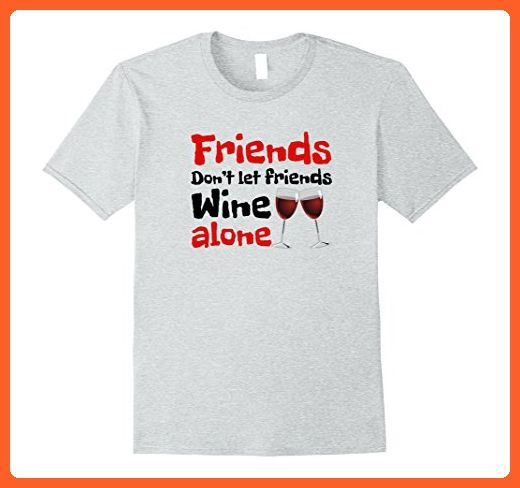 14f977b1 Mens Wine Gift T-shirt - Friends Don't Let Friends Wine Alone XL Heather  Grey - Food and drink shirts (*Partner-Link)