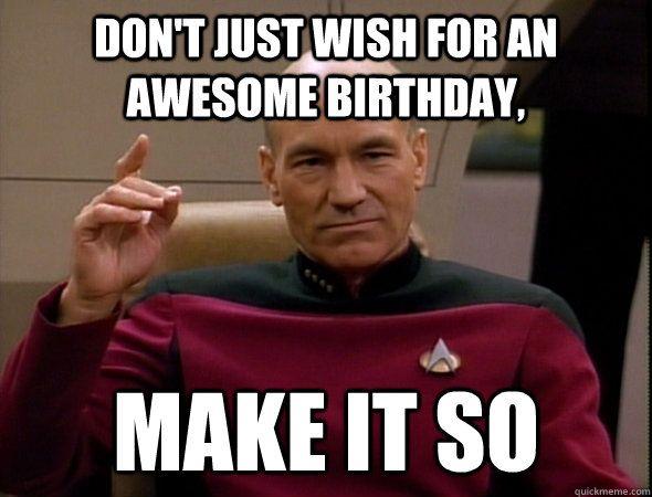 Picard Birthday Meme Star Trek Birthday Meme Star Trek Happy Birthday Funny Happy Birthday Meme