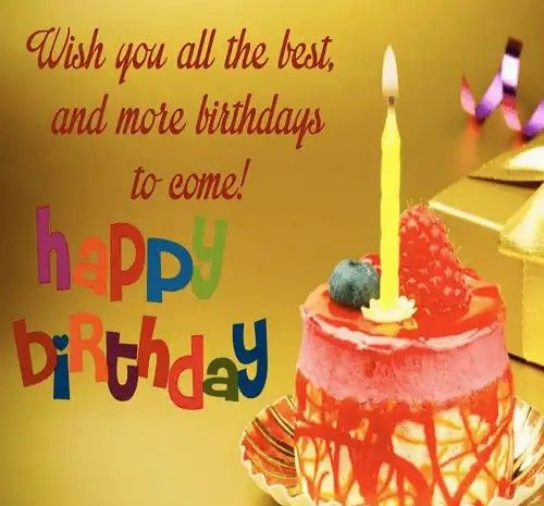 Wish You All The Best And More Birthdays To Come Happy Birthday