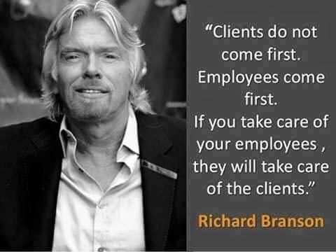 """Clients do not come first. Employees come first. If you ..."