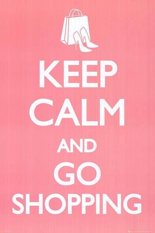 keep calm and go shopping | Tumblr