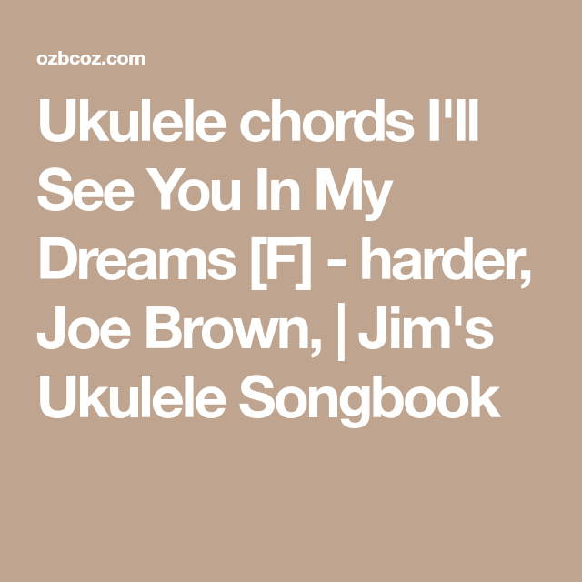 Ukulele Chords Ill See You In My Dreams F Harder Joe Brown