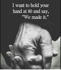 I Want to Hold Your Hand at 80 and Say We Made It   Meme on ME.ME