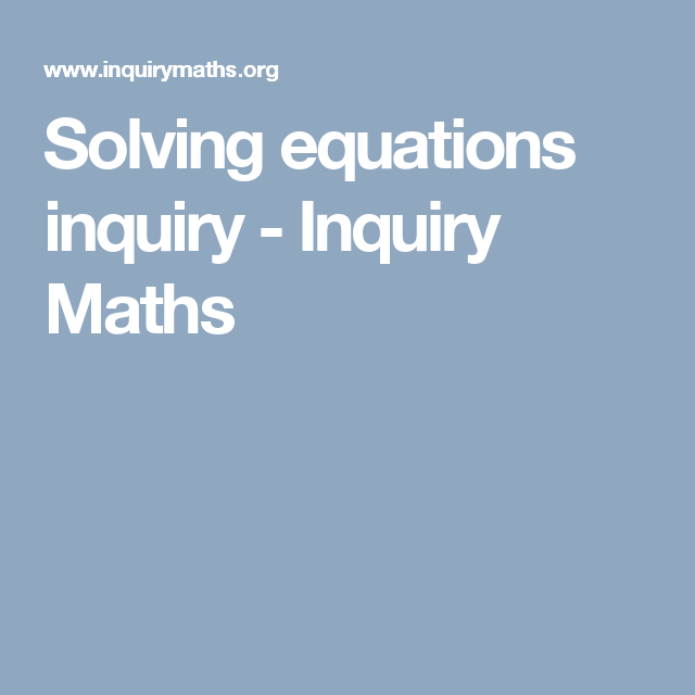Solving equations inquiry - Inquiry Maths | maths idea | Pinterest ...