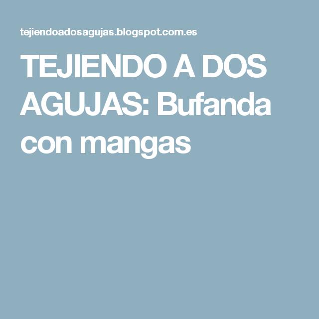 TEJIENDO A DOS AGUJAS: Bufanda con mangas | Jersey dos agujas ...