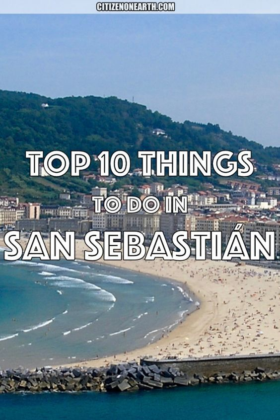 Top Things To Do In San Sebastian In Northern Spain Spain Travel Guide San Sebastian Spain San Sebastian