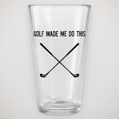 'Golf Made Me Do This' Beer Glass