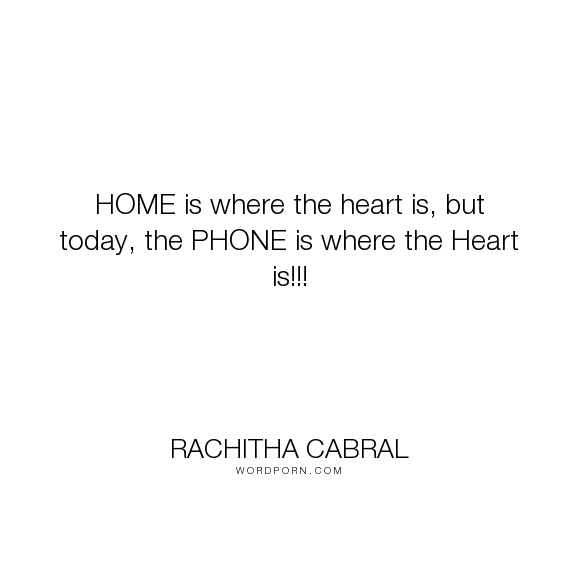 "Cell Phone Quotes Endearing Rachitha Cabral  ""home Is Where The Heart Is But Today The"