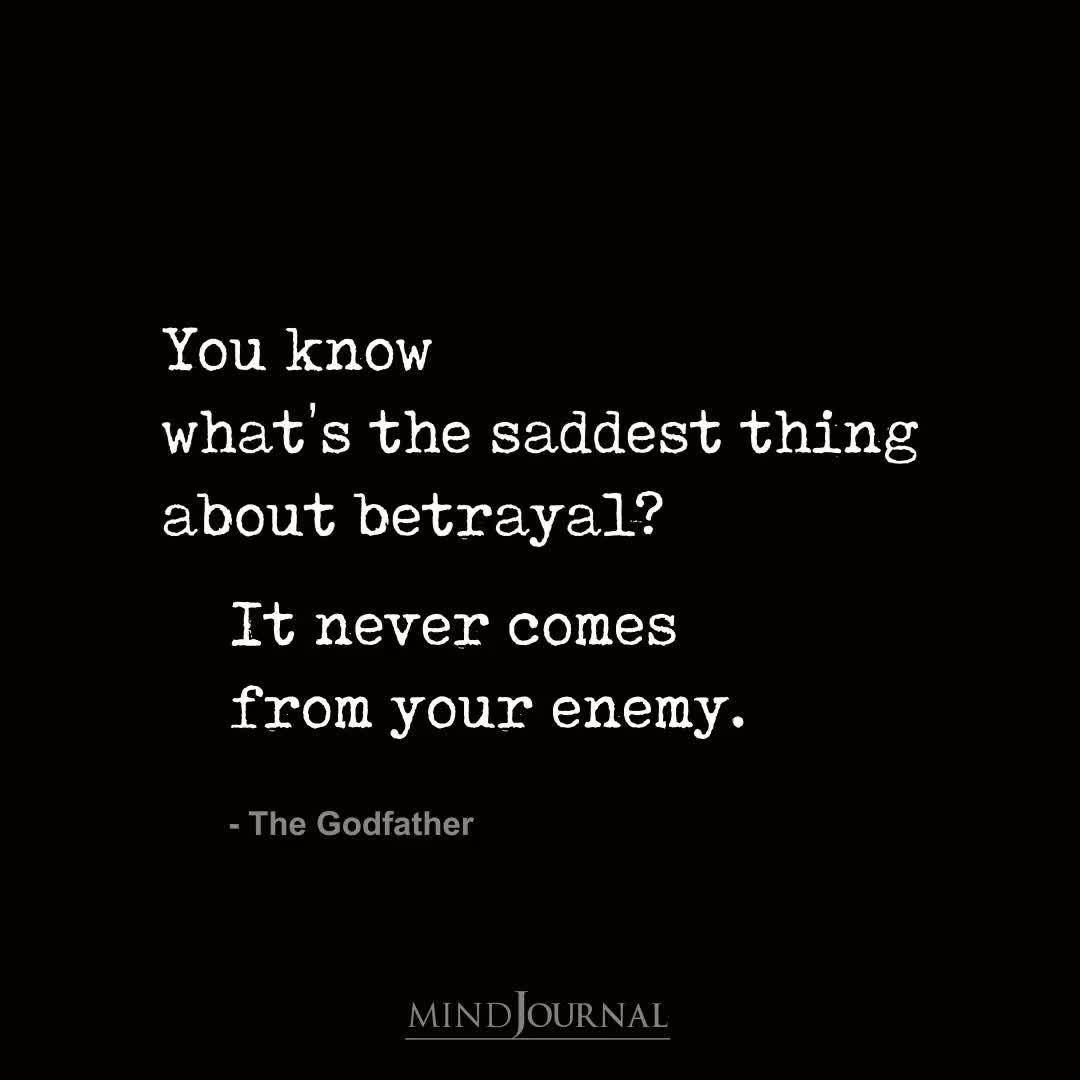 You Know What's The Saddest Thing About Betrayal